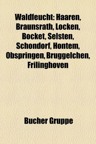 9781159337803: Waldfeucht: Haaren, Braunsrath, Löcken, Bocket, Selsten, Schöndorf, Hontem, Obspringen, Brüggelchen, Frilinghoven