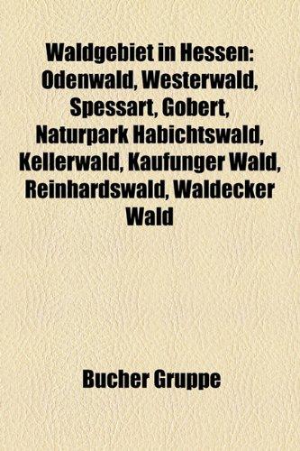 9781159337964: Waldgebiet in Hessen: Odenwald, Westerwald, Spessart, Gobert, Kellerwald, Naturpark Habichtswald, Frankfurter Stadtwald, Reinhardswald