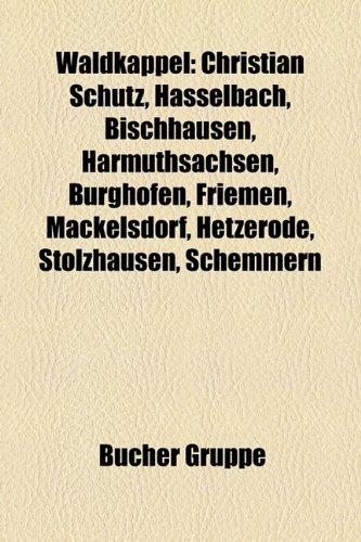 9781159338107: Waldkappel: Christian Schutz, Hasselbach, Bischhausen, Harmuthsachsen, Burghofen, Friemen, Mackelsdorf, Hetzerode, Stolzhausen, Sc