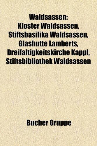 9781159338190: Waldsassen: Kloster Waldsassen, Stiftsbasilika Waldsassen, Glashutte Lamberts, Dreifaltigkeitskirche Kappl, Stiftsbibliothek Walds