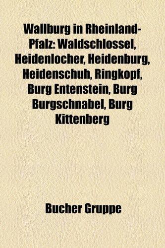 9781159338466: Wallburg in Rheinland-Pfalz: Waldschlössel, Heidenlöcher, Heidenburg, Heidenschuh, Ringkopf, Burg Entenstein, Burg Burgschnabel, Burg Kittenberg