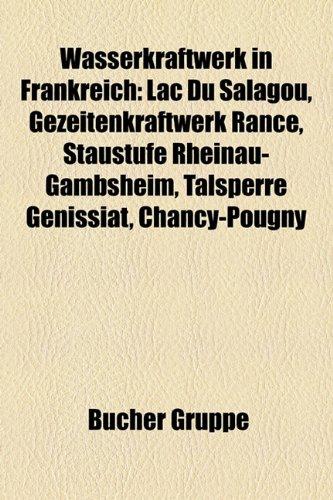 9781159340674: Wasserkraftwerk in Frankreich: Lac Du Salagou, Gezeitenkraftwerk Rance, Staustufe Rheinau-Gambsheim, Talsperre G Nissiat, Chancy-Pougny