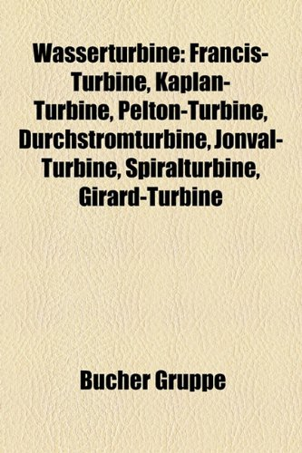 9781159341299: Wasserturbine: Francis-Turbine, Kaplan-Turbine, Pelton-Turbine, Durchstr Mturbine, Jonval-Turbine, Spiralturbine, Girard-Turbine