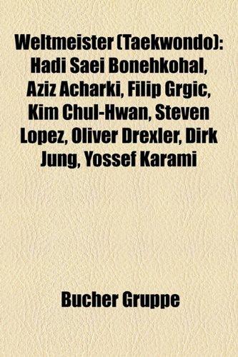 9781159345068: Weltmeister (Taekwondo): Hadi Saei Bonehkohal, Aziz Acharki, Filip Grgi?, Kim Chul-Hwan, Steven Lopez, Oliver Drexler, Dirk Jung, Yossef Karami