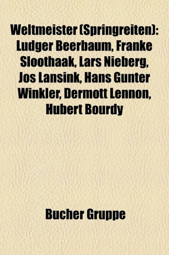 9781159345075: Weltmeister (Springreiten): Ludger Beerbaum, Franke Sloothaak, Lars Nieberg, Jos Lansink, Hans Günter Winkler, Dermott Lennon, Hubert Bourdy (German Edition)
