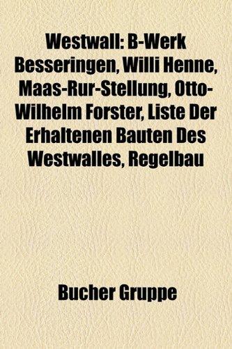 9781159347628: Westwall: B-Werk Besseringen, Willi Henne, Maas-Rur-Stellung, Otto-Wilhelm Forster, Liste Der Erhaltenen Bauten Des Westwalles,