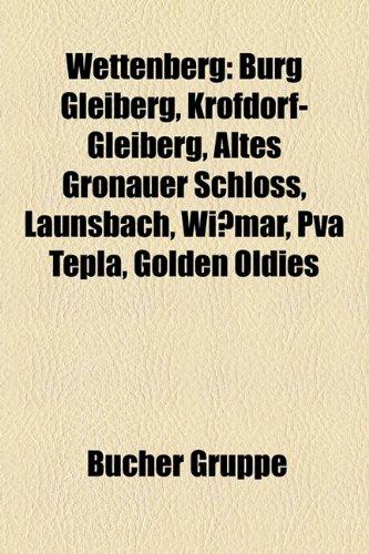 9781159347864: Wettenberg: Burg Gleiberg, Krofdorf-Gleiberg, Altes Gronauer Schloss, Launsbach, Wi�mar, PVA TePla, Golden Oldies