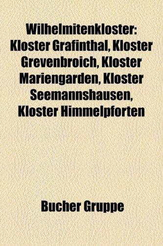9781159348960: Wilhelmitenkloster: Kloster Grafinthal, Kloster Grevenbroich, Kloster Mariengarden, Kloster Seemannshausen, Kloster Himmelpforten