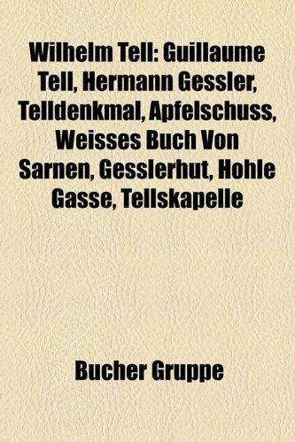 9781159349080: Wilhelm Tell: Guillaume Tell, Hermann Gessler, Telldenkmal, Apfelschuss, Weisses Buch Von Sarnen, Gesslerhut, Hohle Gasse, Tellskape