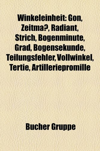 9781159349806: Winkeleinheit: Gon, Zeitmass, Radiant, Strich, Bogenminute, Grad, Bogensekunde, Teilungsfehler, Vollwinkel, Tertie, Artilleriepromill