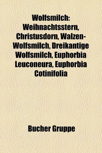 Wolfsmilch: Weihnachtsstern, Christusdorn, Walzen-Wolfsmilch, Dreikantige Wolfsmilch, Euphorbia Leuconeura, Euphorbia Cotinifolia (Paperback) - Quelle Wikipedia
