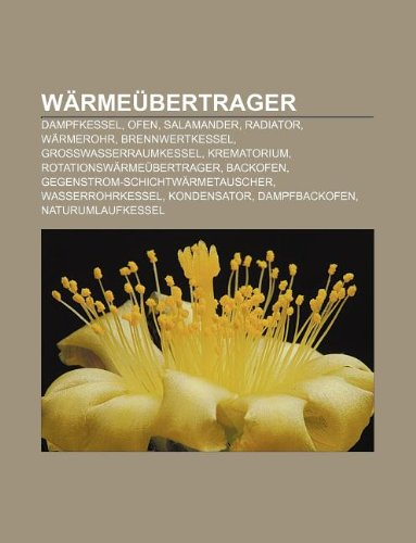 9781159355494: Wärmeübertrager: Dampfkessel, Ofen, Salamander, Radiator, Wärmerohr, Brennwertkessel, Großwasserraumkessel, Krematorium