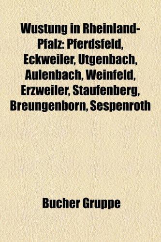 9781159355975: Wüstung in Rheinland-Pfalz: Pferdsfeld, Eckweiler, Ütgenbach, Aulenbach, Weinfeld, Erzweiler, Staufenberg, Breungenborn, Sespenroth