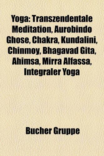 9781159356804: Yoga: Transzendentale Meditation, Aurobindo Ghose, Kundalini, Chakra, Chinmoy, Bhagavad Gita, Ahimsa, Mirra Alfassa, Shivais