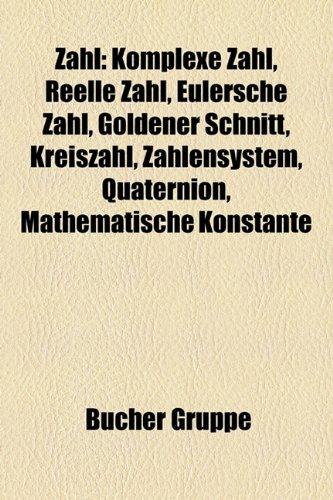 9781159357054: Zahl: Komplexe Zahl, Reelle Zahl, Eulersche Zahl, Goldener Schnitt, Kreiszahl, Zahlensystem, Quaternion, Mathematische Konst