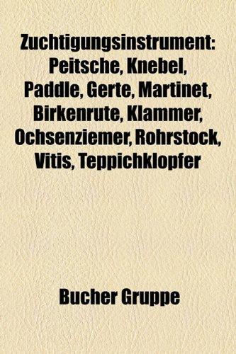 9781159357504: Zuchtigungsinstrument: Peitsche, Knebel, Paddle, Gerte, Martinet, Birkenrute, Klammer, Ochsenziemer, Rohrstock, Vitis, Teppichklopfer