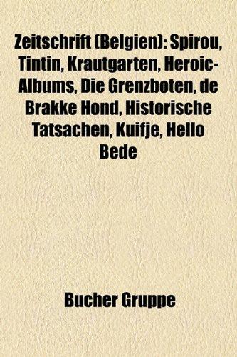 9781159357863: Zeitschrift (Belgien): Spirou, Tintin, Krautgarten, Héroïc-Albums, Die Grenzboten, De Brakke Hond, Historische Tatsachen, Kuifje, Hello Bédé