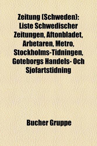 9781159358815: Zeitung (Schweden): Liste Schwedischer Zeitungen, Aftonbladet, Arbetaren, Metro, Stockholms-Tidningen, Goteborgs Handels- Och Sjofartstidn