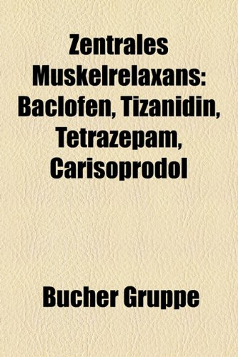 9781159359386: Zentrales Muskelrelaxans: Baclofen, Tizanidin, Tetrazepam, Carisoprodol