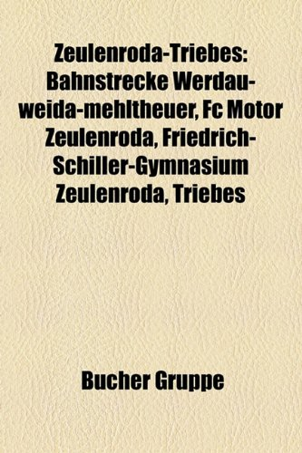 9781159359706: Zeulenroda-Triebes: Bahnstrecke Werdau-Weida-Mehltheuer, FC Motor Zeulenroda, Friedrich-Schiller-Gymnasium Zeulenroda, Triebes (German Edition)