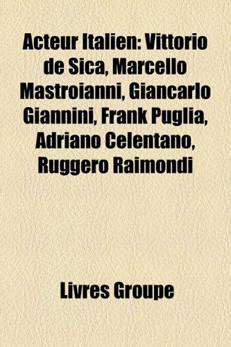 9781159365431: Acteur Italien: Vittorio de Sica, Marcello Mastroianni, Lino Ventura, Giancarlo Giannini, Adriano Celentano, Frank Puglia, Lou Castel