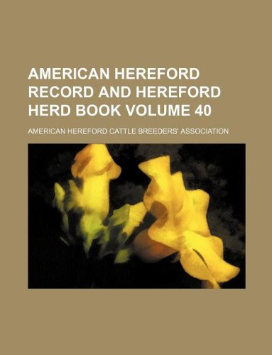 american hereford record and hereford herd book volume 40: american hereford author association