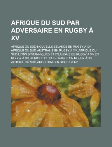 9781159366834: Afrique Du Sud par Adversaire En Rugby à Xv: Afrique Du Sud-Nouvelle-Zélande En Rugby à Xv, Afrique Du Sud-Australie En Rugby à Xv (French Edition)