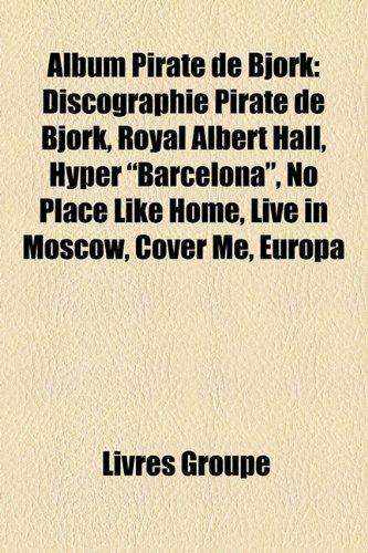 9781159371180: Album Pirate de Björk: Discographie Pirate de Björk, Royal Albert Hall, Hyper