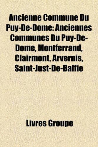 9781159373450: Ancienne Commune Du Puy-De-Dôme: Anciennes Communes Du Puy-De-Dôme, Montferrand, Clairmont, Arvernis, Saint-Just-De-Baffie