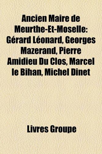 9781159377403: Ancien Maire de Meurthe-Et-Moselle: Gérard Léonard, Georges Mazerand, Pierre Amidieu Du Clos, Marcel le Bihan, Michel Dinet (French Edition)
