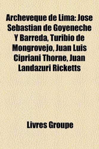 9781159382018: Archevque de Lima: Jos Sebastin de Goyeneche y Barreda, Turibio de Mongrovejo, Juan Luis Cipriani Thorne, Juan Landazuri Ricketts