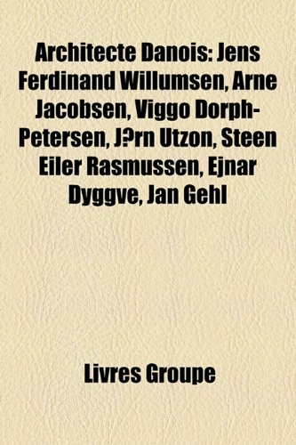 9781159382957: Architecte Danois: Jens Ferdinand Willumsen, Arne Jacobsen, Viggo Dorph-Petersen, Jørn Utzon, Steen Eiler Rasmussen, Ejnar Dyggve, Jan Gehl (French Edition)