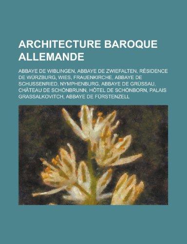 9781159383190: Architecture Baroque Allemande: Abbaye de Wiblingen, Abbaye de Zwiefalten, Résidence de Würzburg, Wies, Frauenkirche, Abbaye de Schussenried (French Edition)