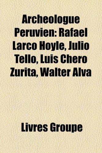 9781159383961: Archologue Pruvien: Rafael Larco Hoyle, Julio Tello, Luis Chero Zurita, Walter Alva