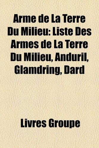 9781159384821: Arme de La Terre Du Milieu: Liste Des Armes de La Terre Du Milieu, Andril, Glamdring, Dard