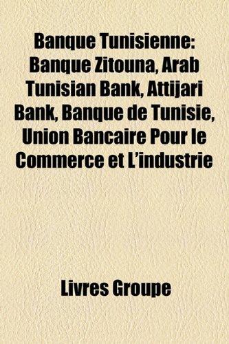 9781159394219: Banque Tunisienne: Banque Zitouna, Arab Tunisian Bank, Attijari Bank, Banque de Tunisie, Union Bancaire Pour Le Commerce Et L'Industrie