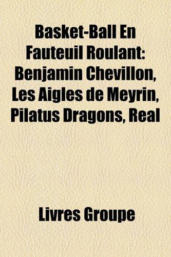 9781159394967: Basket-Ball En Fauteuil Roulant: Benjamin Chevillon, Les Aigles de Meyrin, Pilatus Dragons, Real