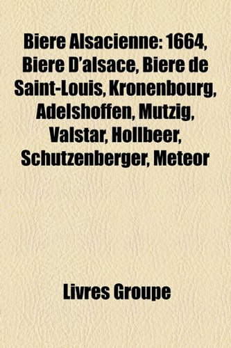 9781159397883: Bière Alsacienne: 1664, Bière D'alsace, Bière de Saint-Louis, Kronenbourg, Adelshoffen, Mützig, Valstar, Hollbeer, Schutzenberger, Meteor (French Edition)