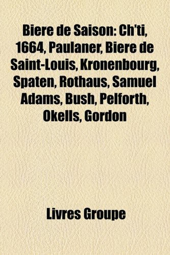 9781159397982: Biere de Saison: Ch'ti, 1664, Paulaner, Biere de Saint-Louis, Kronenbourg, Spaten, Rothaus, Samuel Adams, Bush, Pelforth, Okells, Gordo