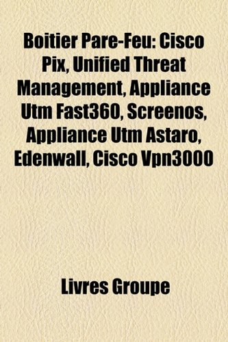 9781159399085: Botier Pare-Feu: Cisco Pix, Unified Threat Management, Appliance Utm Fast360, Screenos, Appliance Utm Astaro, Edenwall, Cisco Vpn3000