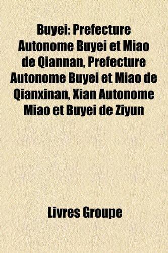 9781159400491: Buyei: Prfecture Autonome Buyei Et Miao de Qiannan, Prfecture Autonome Buyei Et Miao de Qianxinan, Xian Autonome Miao Et Buye