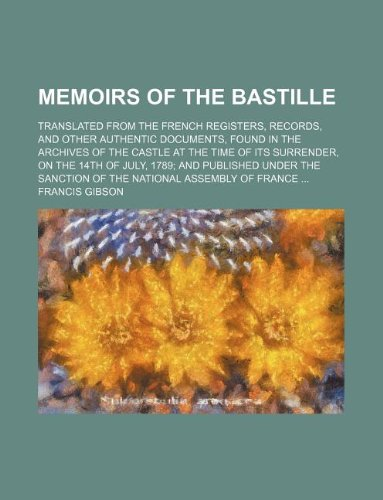 9781159405830: Memoirs of the Bastille; Translated from the French Registers, Records, and other authentic Documents, found in the Archives of the Castle At the Time ... the Sanction of the National Assembly Of