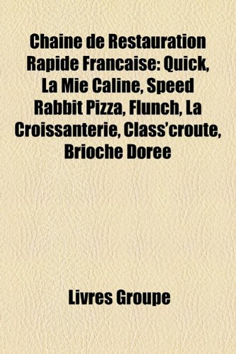 9781159406479: Chane de Restauration Rapide Franaise: Quick, La Mie C[line, Speed Rabbit Pizza, Flunch, La Croissanterie, Class'croute, Brioche Dore