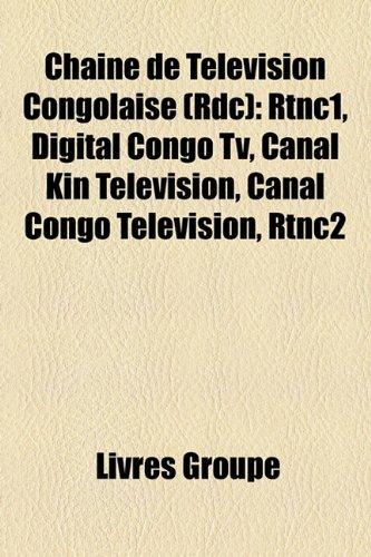 9781159406653: Chane de Tlvision Congolaise (Rdc): Rtnc1, Digital Congo TV, Canal Kin Tlvision, Canal Congo Tlvision, Rtnc2