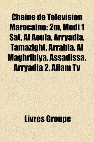 9781159406905: Chane de Tlvision Marocaine: 2m, MDI 1 SAT, Al Aoula, Arryadia, Tamazight, Arrabi[, Al Maghribiya, Assadissa, Arryadia 2, Aflam TV