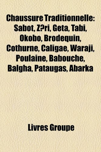 9781159409050: Chaussure Traditionnelle: Sabot, Zri, Geta, Tabi, Okobo, Brodequin, Cothurne, Caligae, Waraji, Poulaine, Babouche, Balgha, Pataugas, Abarka