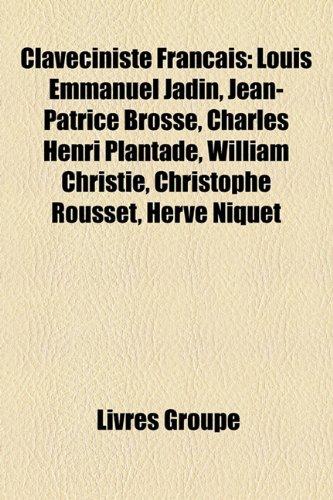 9781159414498: Claveciniste Franais: Louis Emmanuel Jadin, Jean-Patrice Brosse, Charles Henri Plantade, William Christie, Christophe Rousset, Herv Niquet