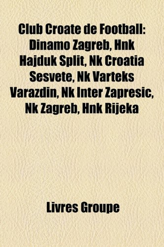 9781159415525: Club Croate de Football: Dinamo Zagreb, Hnk Hajduk Split, NK Croatia Sesvete, NK Varteks Varadin, NK Inter Zaprei, NK Zagreb, Hnk Rijeka