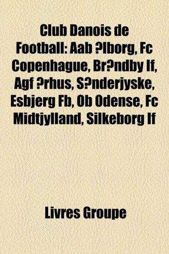 9781159415549: Club Danois de Football: Aab Alborg, FC Copenhague, Brondby If, Agf Arhus, Sonderjyske, Esbjerg Fb, OB Odense, FC Midtjylland, Silkeborg If