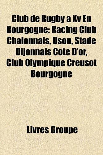 9781159415945: Club de Rugby a XV En Bourgogne: Racing Club Chalonnais, Uson, Stade Dijonnais Cote D'Or, Club Olympique Creusot Bourgogne